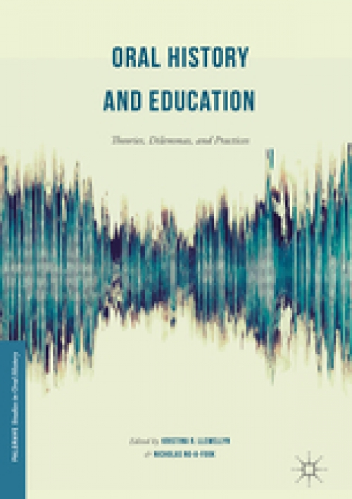 Cover of Oral History and Education Theories, Dilemmas, and Practices