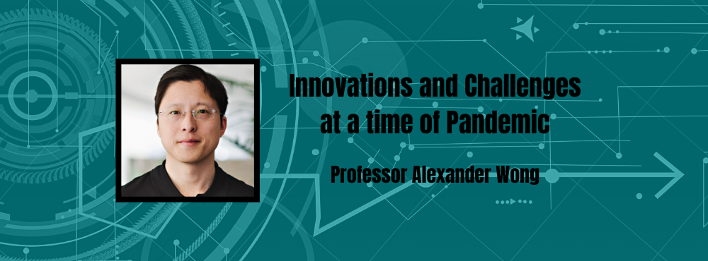Alexander Wong photo with title of the talk: Innovations and challenges at a time of pandemic