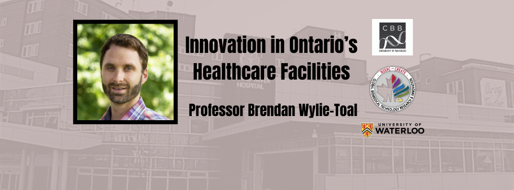 Innovation in Ontario's Healthcare Facilities by Professor Brendan Wylie-Toal