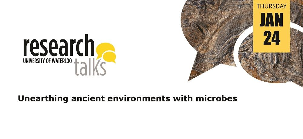 University of Waterloo Research Talks logo. Unearthing ancient environments with microbes Thursday Jan 24.