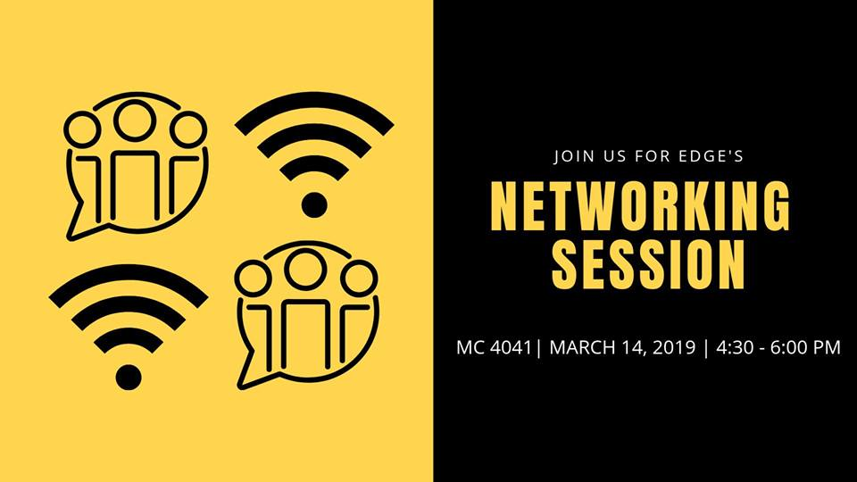 """Join us for EDGE""""s networking session March 14 4:30-6:00 pm in MC 4041."""