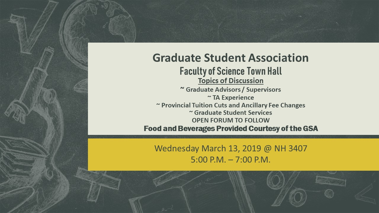 Graduate Student Association Faculty of Science Town Hall March 13th 5-7 pm in NH 3407