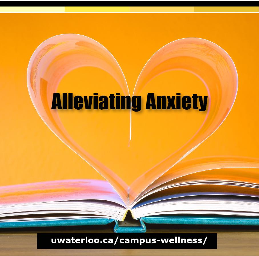 Alleviating Anxiety - uwaterloo.ca/campus-wellness