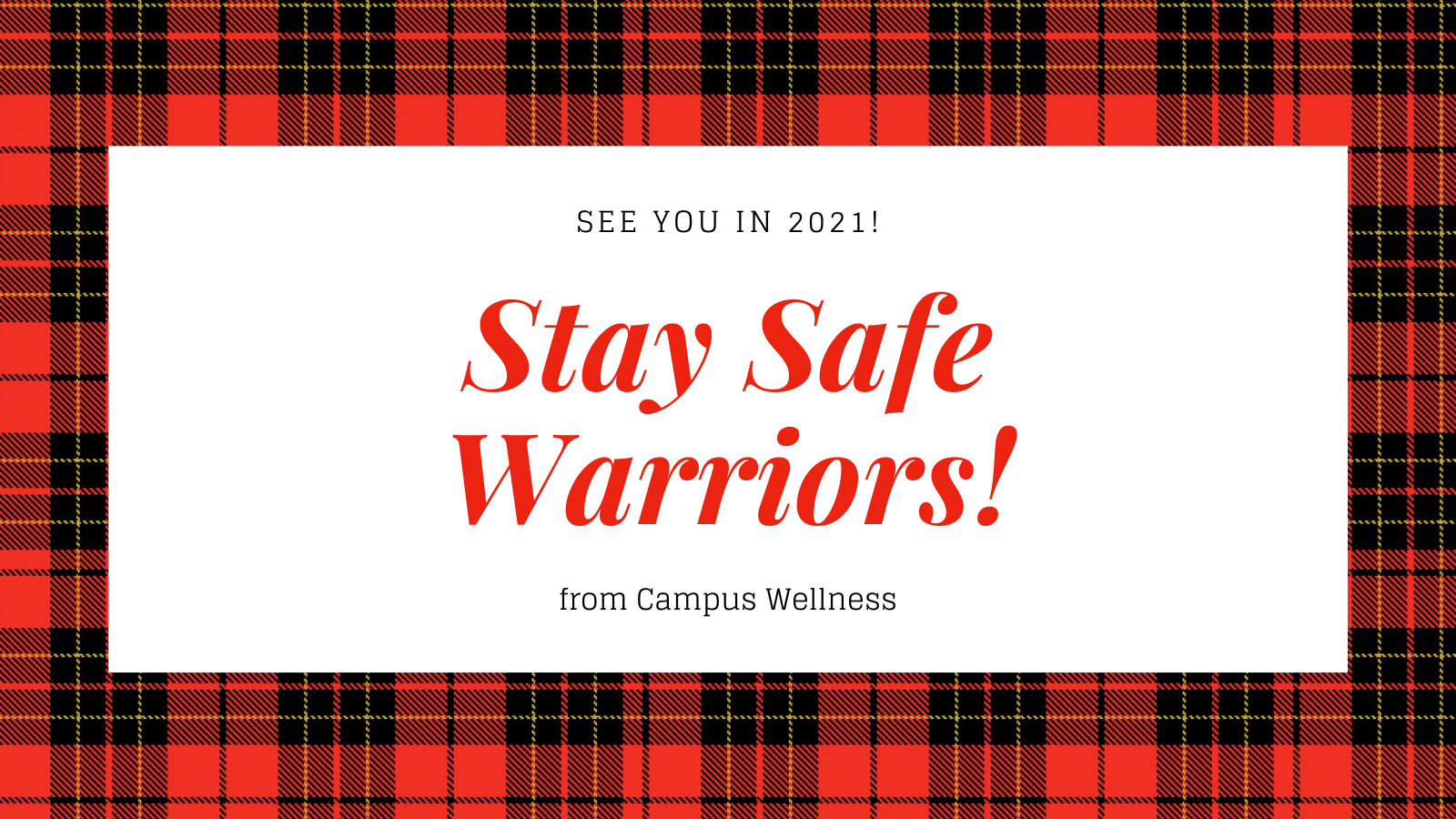 Stay Safe Warriors! See you in 2021