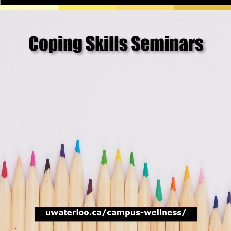 Coping Skills Seminars - uwaterloo.ca/campus-wellness