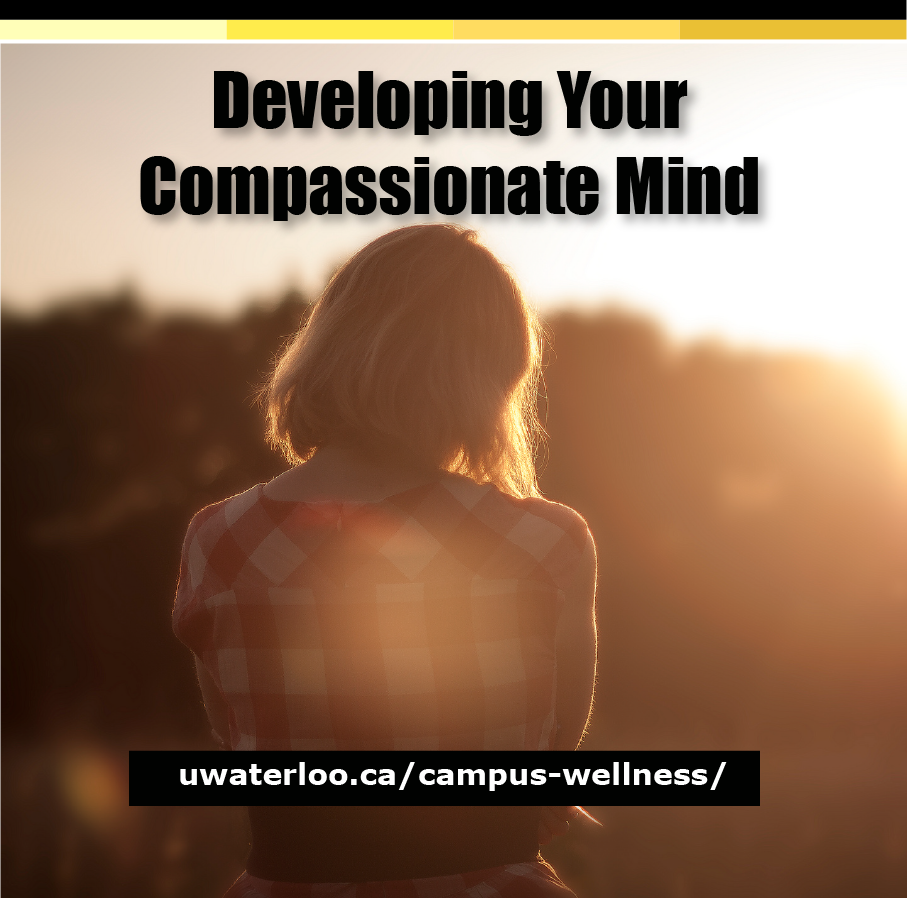 Developing Your Compassionate Mind - uwaterloo.ca/campus-wellness/events