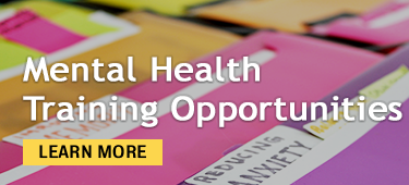 MENTAL HEALTH TRAINING OPPORTUNITIES
