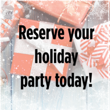 Reserve your holiday party today!