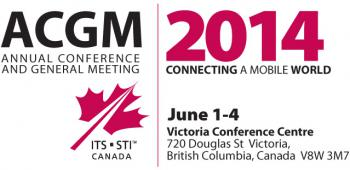 ACGM Annual Conference and General Meeting | 2014 Connecting a Mobile World | ITS CANADA | June 1-4 Victoria Conference Centre