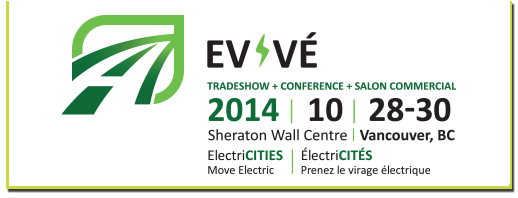 EV Tradeshow Conference Salon Commercial 2014 10 28-30 Sheraton Wall Centre Vancouver BC Electric Cities Move electric