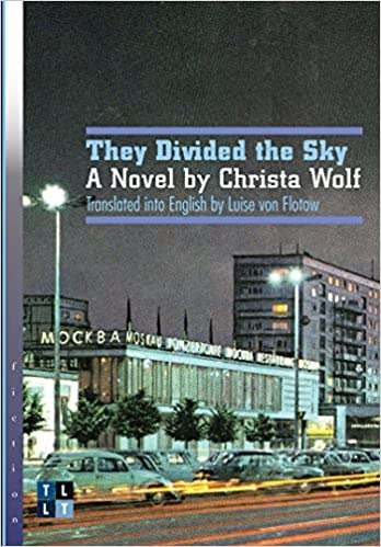 Der geteilte Himmel/They Divided the Sky by Christa Wolf, trans. Luise von Flotow
