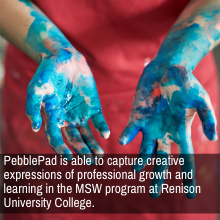 """""""PebblePad is able to capture creative expressions of professional growth and learning in the MSW program at Renison University College."""""""