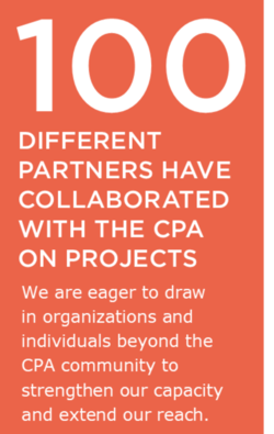 100 different partners have collaborated with the CPA on projects. We are eager to draw in organizations and individuals beyond the CPA community to strengthen our capacity and extend our reach.