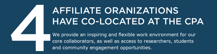 4 affiliate organizations have co-located at the CPA. We provide an inspiring and flexible work environment for our core collaborators, as well as access to researchers, students and community engagement opportunities