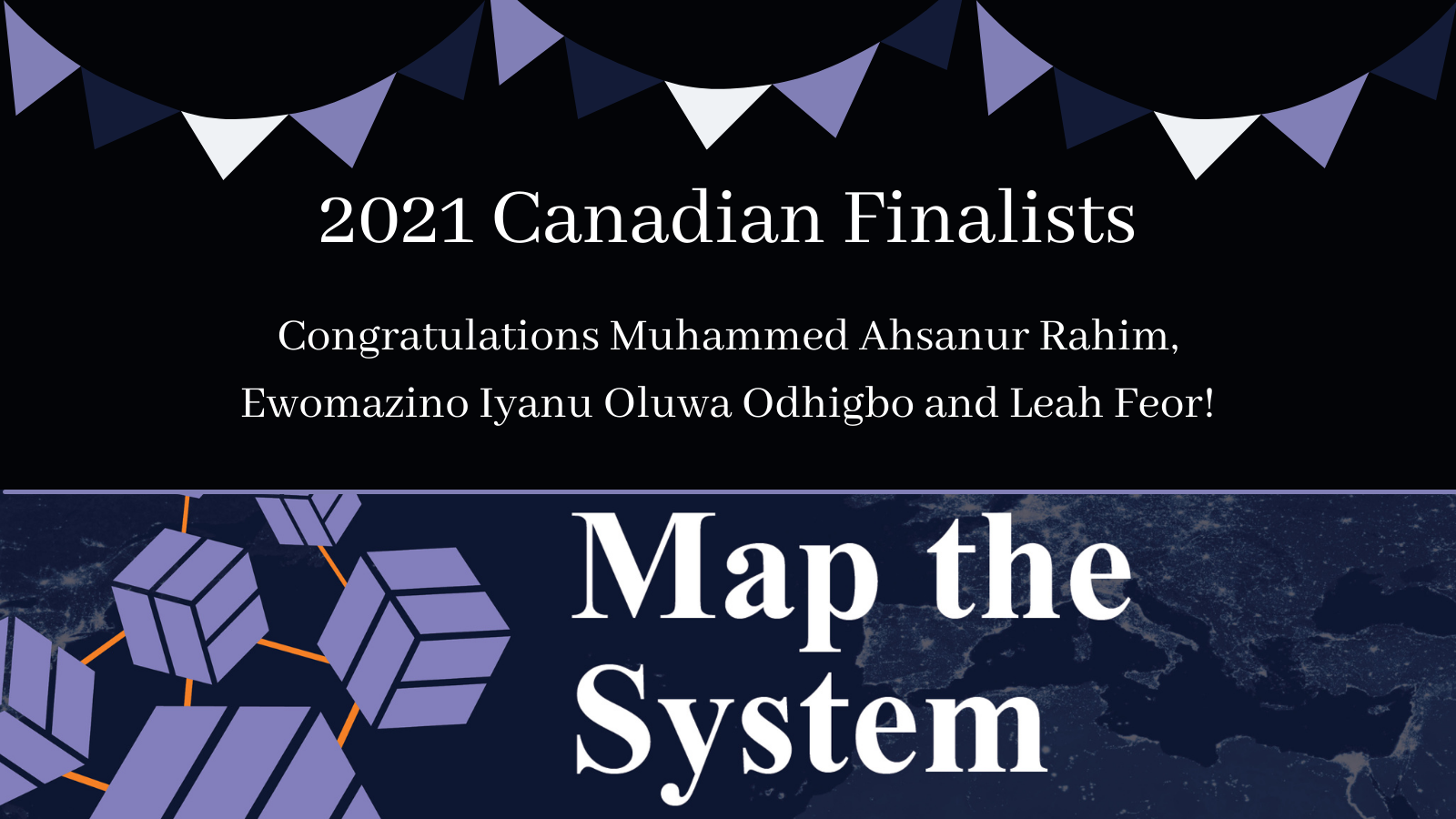 Congratulations Muhammed Ahsanur Rahim, Leah Feor and Ewomazino Odhigbo for being 1/4 Map the System Canada Finalists!