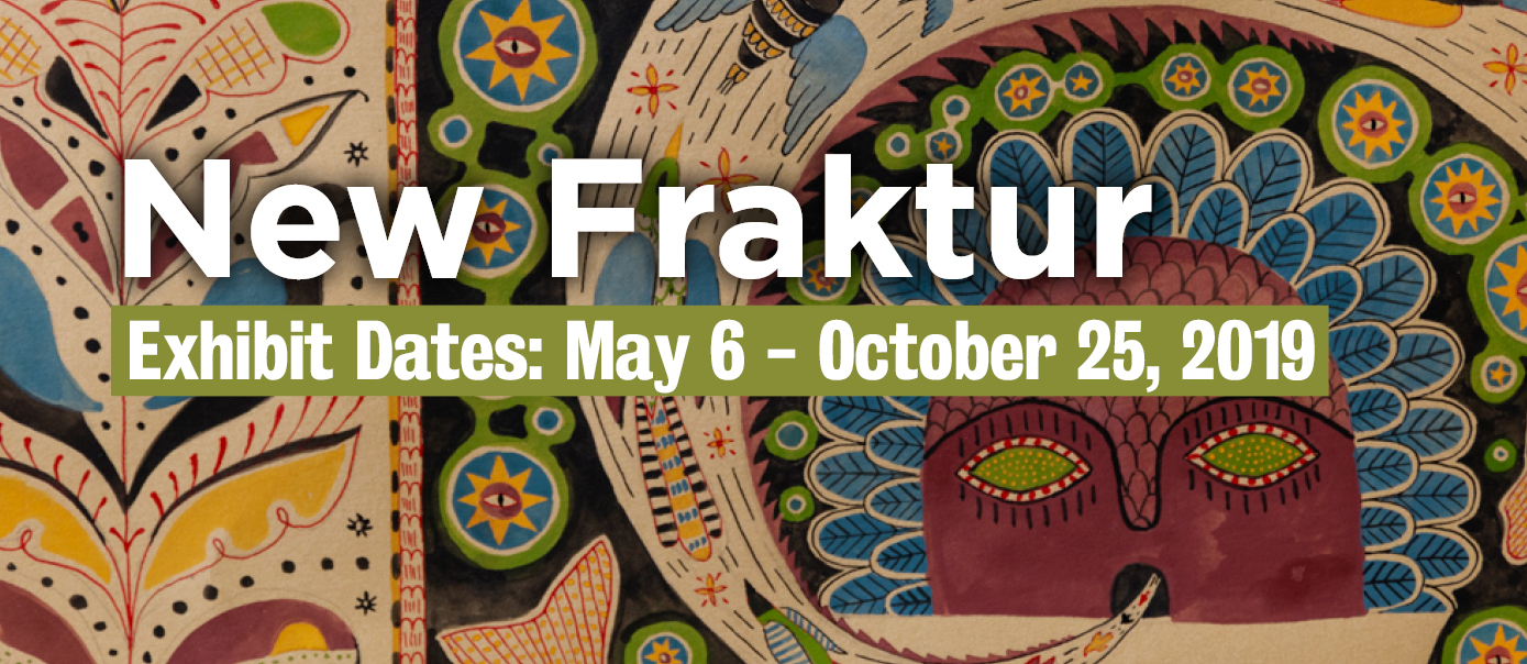 New Fraktur Exhibit Dates May 6 - October 25
