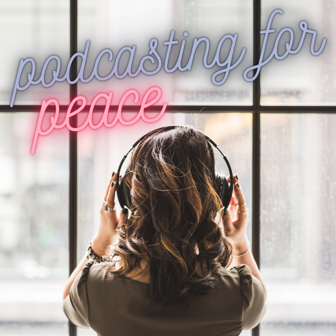 Podcasting for Peace text above a brunette woman viwed wearing over-ear headphones while looking out of a window.