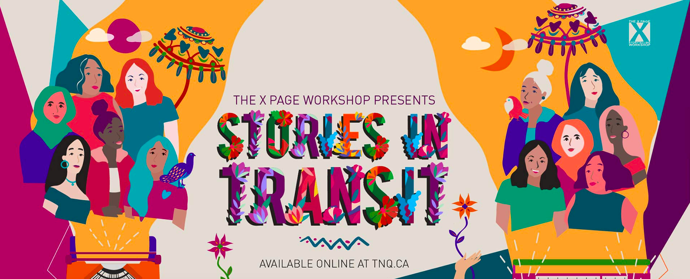 """Text: """"The X Page Workshop Presents Stories in Transit, available online at tnq.ca"""" with drawings of women on vibrant background"""