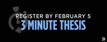 Three minute thesis registration by Februrary 5