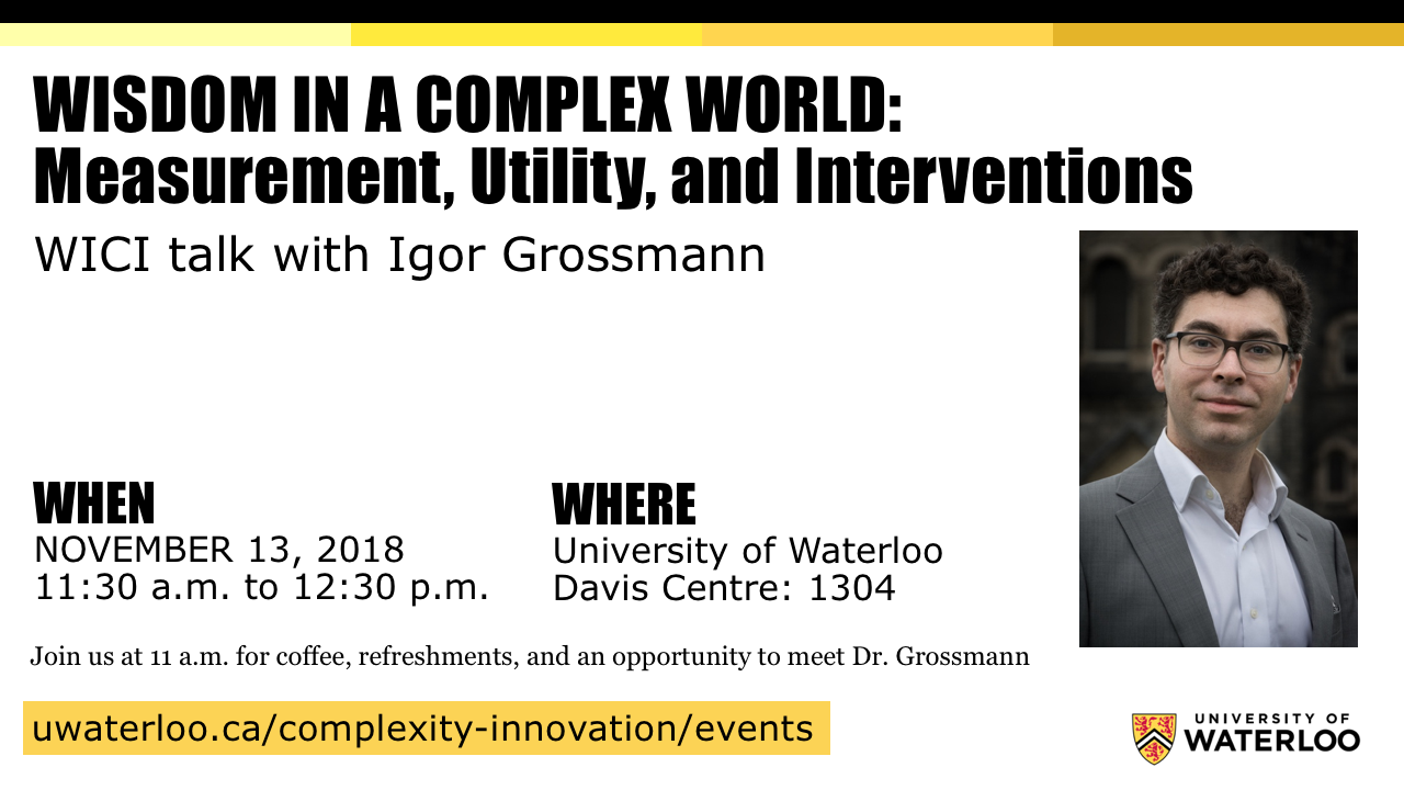 Wisdom in a complex world: Measurement, utility, and interventions. WICI Talk with Igor Grossman