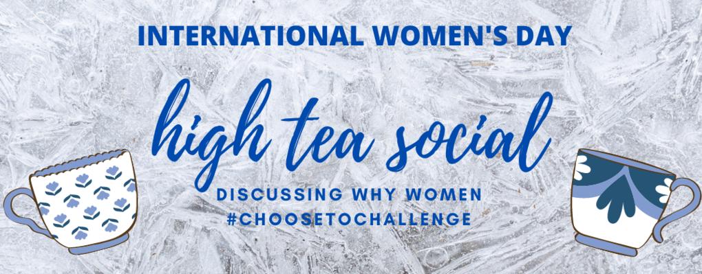 International Women's Day High Tea Social. Discussing Why Women #choosetochallenge