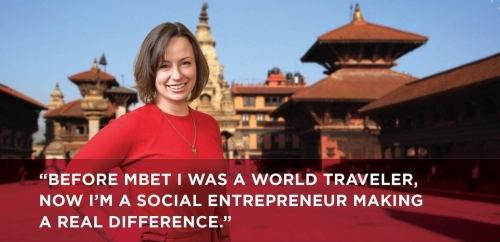 """Tara Scanlan in Nepal, with quote overlay that reads """"Before MBET I was a world traveler, now I'm a social entrepreneur making a real difference."""""""