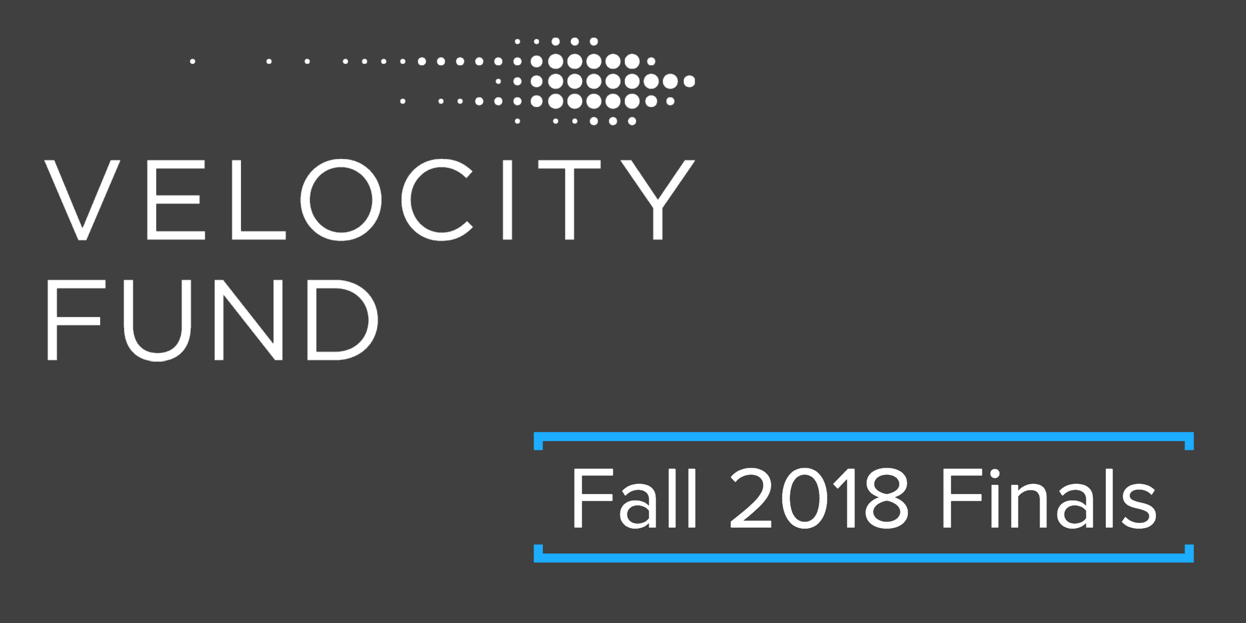 Velocity Fund Fall 2018 Finals