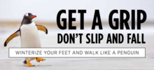 Get A Grip: Don't Slip and Fall banner featuring a penguin carefully walking.