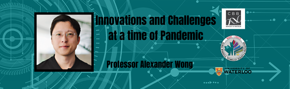 Innovations and Challenges at a time of Pandemic by professor alexander wong