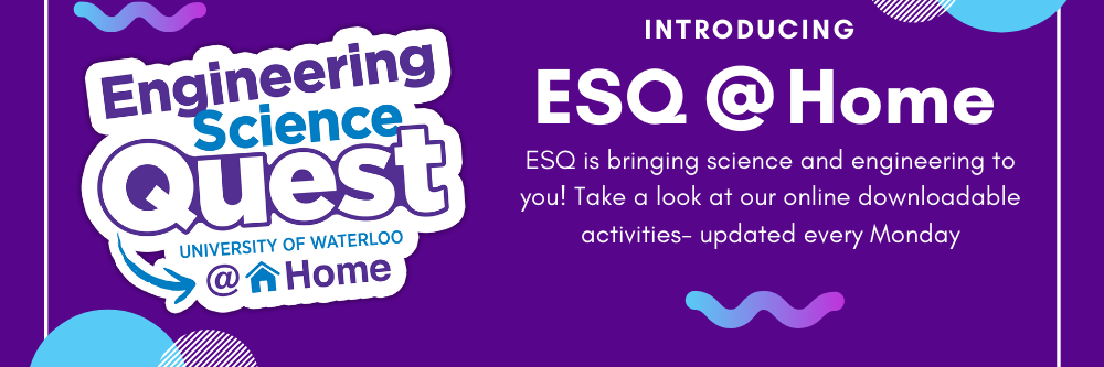 Engineering Science Quest at Home. ESQ downloadable activities updated every Monday
