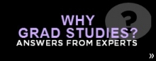 Why graduate studies? Click here for answers from experts.