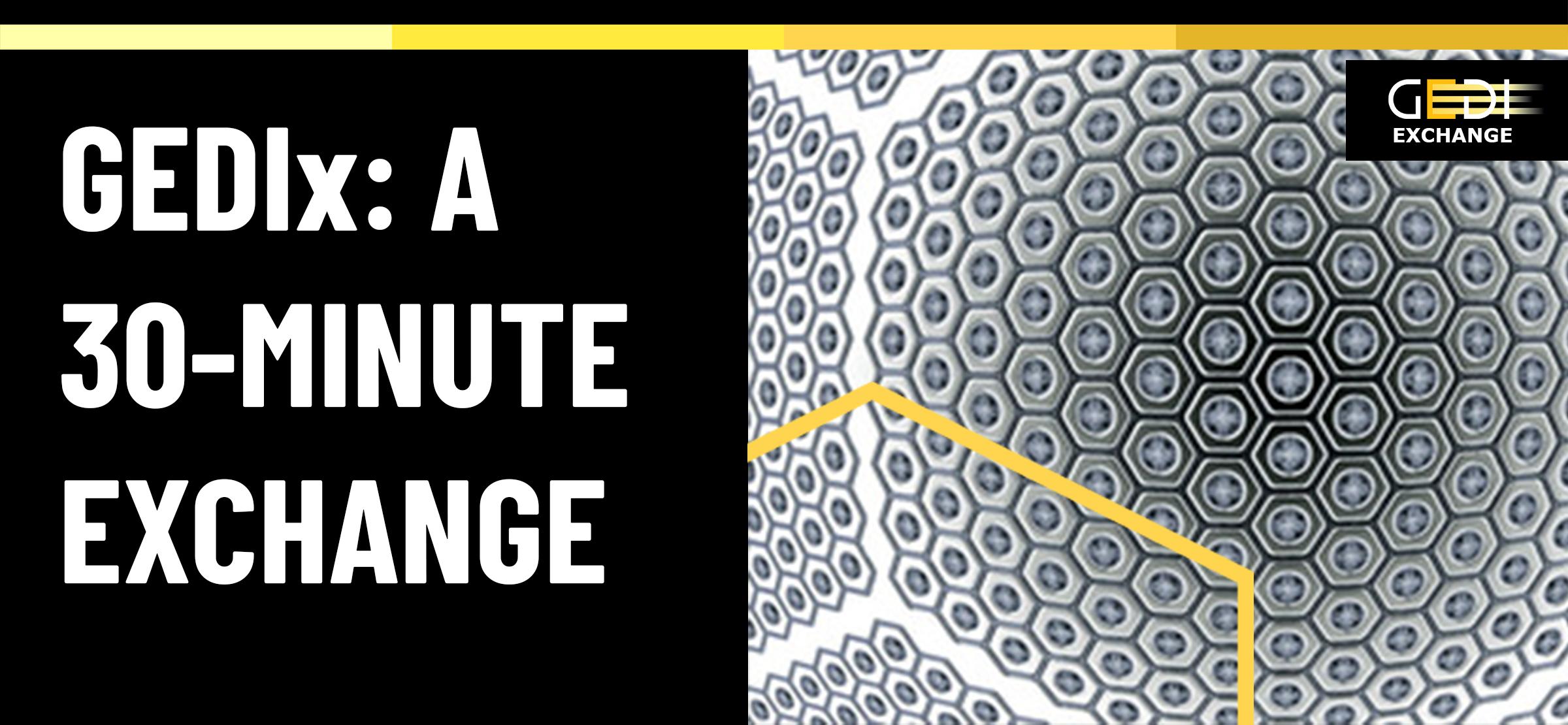 GEDIx: A 30-Minute Exchange
