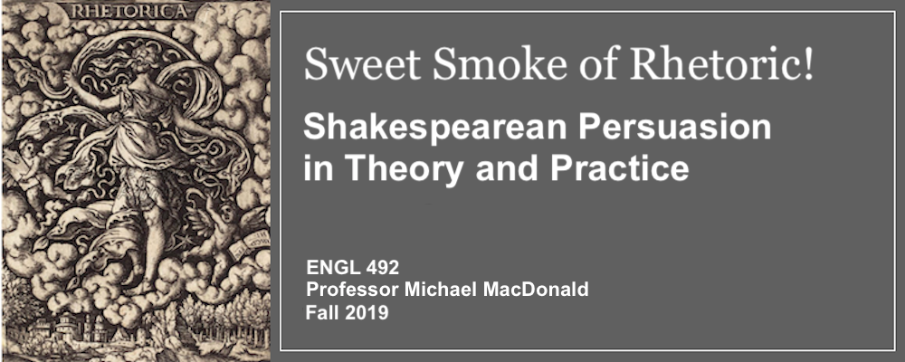 Banner for ENGL 492, Sweet Smoke of Rhetoric!: Shakespearean persuasion in Theory and Practice