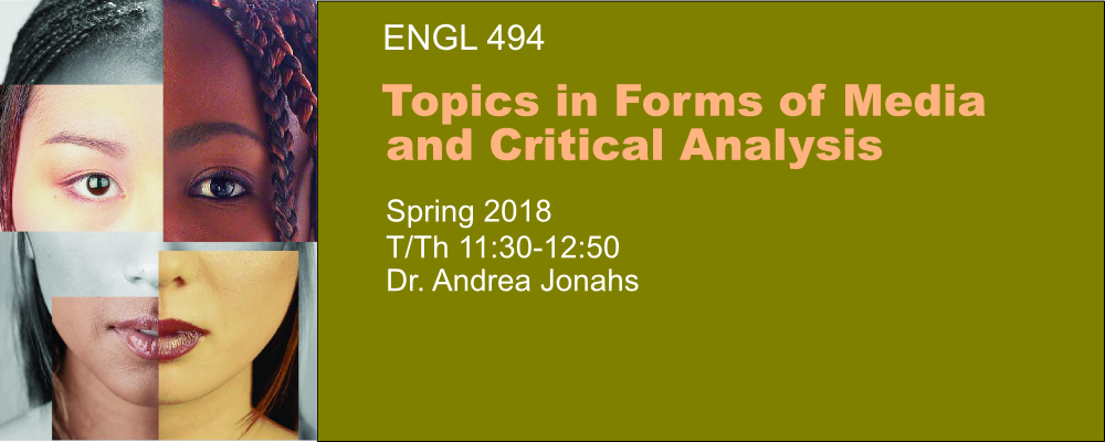 Composite picture of woman and banner for ENGL 494: Media and Critical Analysis (Spring 2018, Tues/Thurs 11:30, Andrea Jonahs