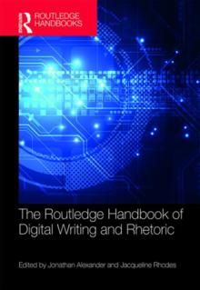 Routledge Handbook of Digital Writing and Rhetoric