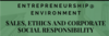 Entrepreneurship at Environment, Sales, Ethics and Corporate social responsibility
