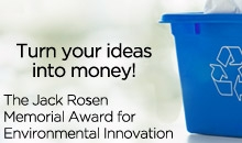Turn your money into ideas! The Jack Rosen Memorial Award for Environmental innovation.