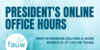 President's online office hours. Drop-in problem-solving and more. Mondays at 1:00 on Teams.