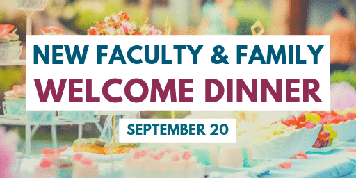 New faculty & family welcome dinner. September 20.