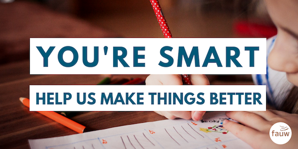 You're smart. Help us make things better.