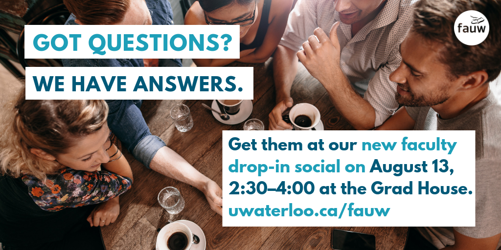 Got questions? We've got answers. Get them at our new faculty drop-in social August 13 at the Grad House.