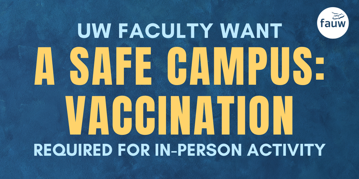 UW faculty want a safe campus: vaccination required for in-person activity.