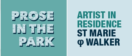 Prose in the park - St Marie φ Walker artist in residence