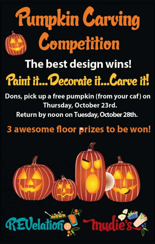 Pumpkin Carving Competition. The best design wins! Paint it, decorate it, carve it. Dons, pick up your free pumpkin from your caf on Thursday, October 23. Return by noon on Tuesday, October 28. Three awesome floor prizes to be won!