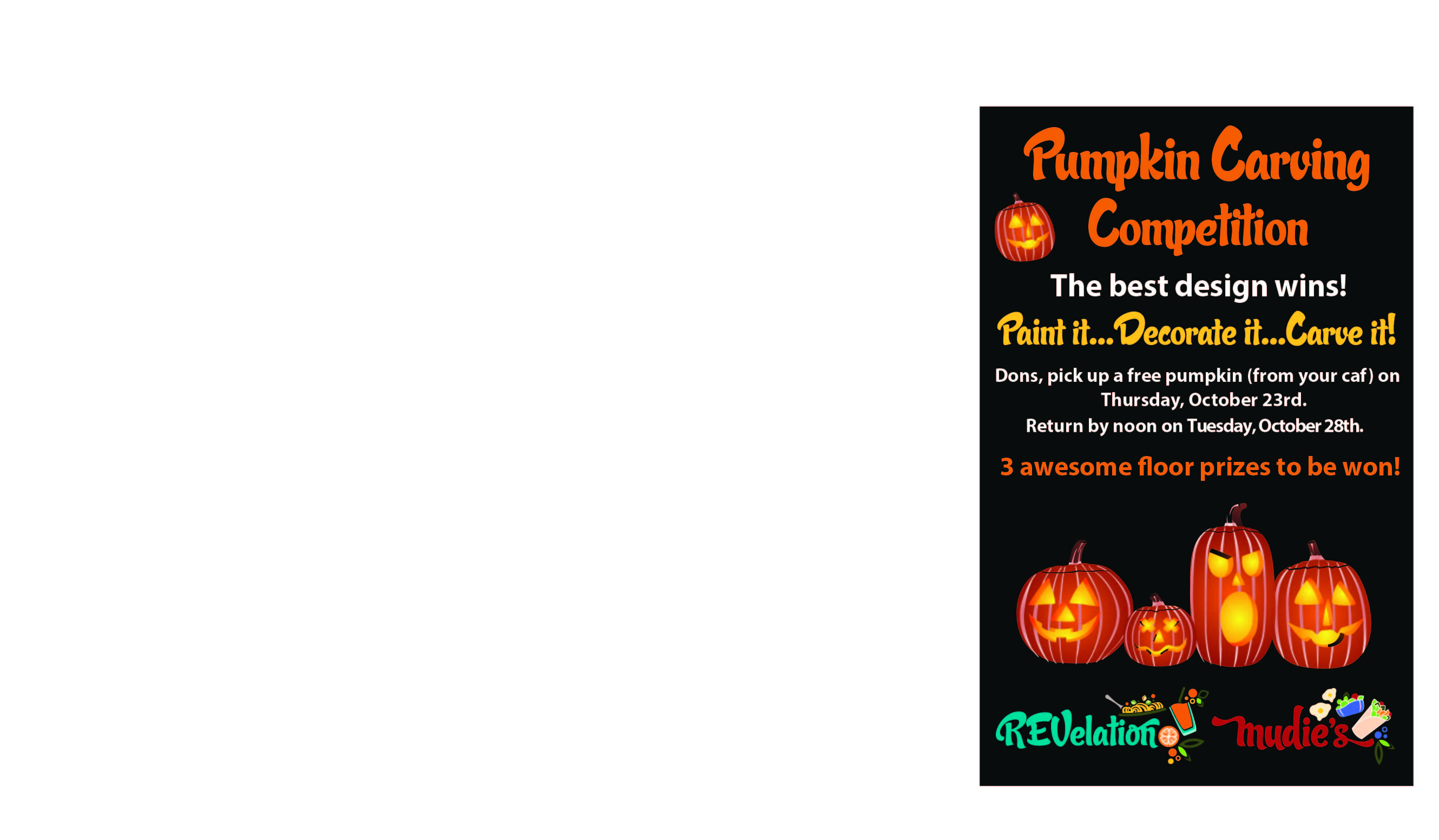 Pumpkin Carving Competition The best design wins! Paint it.. Decorate it... Carve it.. Dons, pick up a free pumpkin