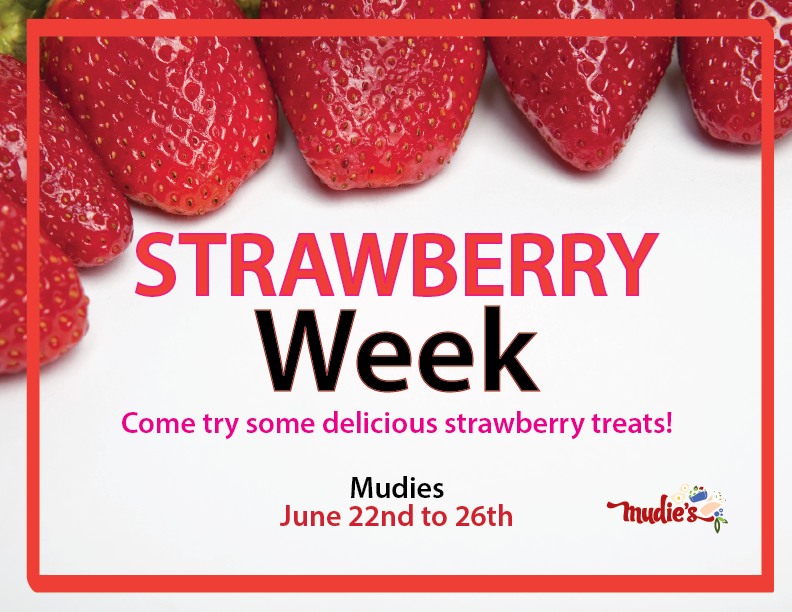 Strawberry Week Come try some delicious strawberry treats! Mudies June 22nd to June 26th