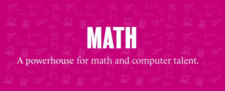 Math - a powerhouse for mathematics and computer talent.
