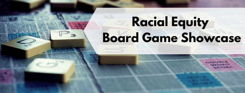 Racial Equity Board Games Showcase Banner: Scrabble game as background