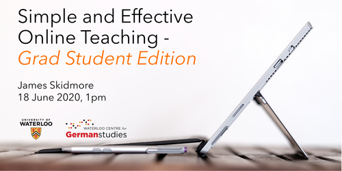 Simple and Effective Online Teaching – Grad Student Edition; James Skidmore 18th of June 2020, 1:00 PM EDT