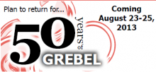 Plan to return for 50 years of Grebel - coming August 23-25, 2013.